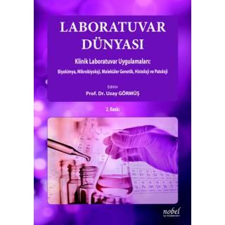 Laboratuvar Dünyası Klinik Laboratuvar Uygulamaları: Biyokimya, Mikrobiyoloji, Moleküler Genetik, Histoloji ve Patoloji